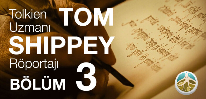 Tom Shippey Röportajı – Bölüm 3